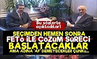 'AKP Seçimden Sonra FETÖ İle Çözüm Süreci Başlatacak'
