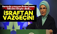 Emine Erdoğan'dan Millete: İsraftan Vazgeçin...