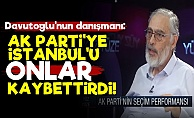 'AK Parti'ye İstanbul'u Onlar Kaybettirdi...'