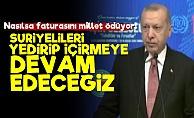Erdoğan: Suriyelileri Yedirmeye Devam Edeceğiz