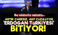 'Erdoğan Türkiye'si Bitiyor...'
