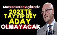 '2023'te Tayyip Bey Aday Olmayacak'