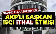 AKP'li Başkan İşçi İthal Etmiş!