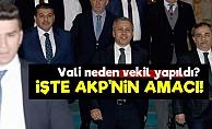 'AKP, Vali'yi Vekil Atadı Çünkü...'