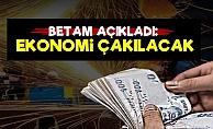 BETAM: Ekonomi Çakılacak...