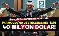 DSP'ye İmamoğlu için 40 Milyon Dolar!
