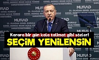 Erdoğan: Seçim Yenilensin...