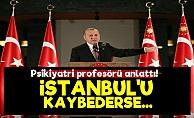 'Erdoğan İstanbul'u Kaybedecek Olursa...'