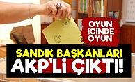 Sandık Başkanları AKP'li Çıktı!