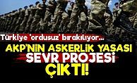 Yeni Askerlik Yasası 'SEVR Projesi' Çıktı!