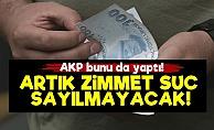 AKP Zimmeti Suç Olmaktan Çıkarıyor!