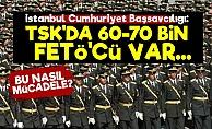 Başsavcılık: TSK'da 60-70 Bin FETÖ'cü Var...