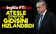 FT: Erdoğan Gidişini Hızlandırdı...
