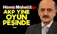'İşleri Karıştırmak İçin AKP Oyun Peşinde...'