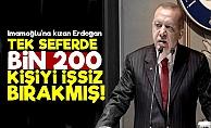 Erdoğan Tek Seferde Bin 200 Kişiyi İşsiz Bırakmış!
