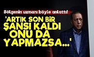 'Erdoğan'ın Son Bir Şansı Kaldı...'