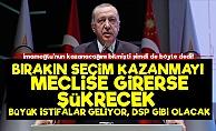 'AKP Meclise Girerse Şükredecek, Sonu DSP Gibi Olacak'