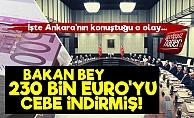 'Bakan Bey 230 Bin Euro'yu Cebe İndirmiş'