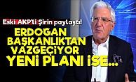 'Erdoğan Başkanlık Sisteminden Vazgeçiyor'