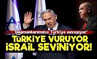 İsrail Mutlu! 'Türkiye Düşmanlarımızı Vuruyor'