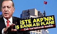 İşte AKP'nin İş Bankası Planı!