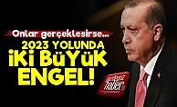 Erdoğan'a 2023 Yolunda İki Büyük Engel!