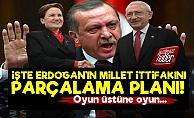 İşte Erdoğan'ın Millet İttifakını Parçalama Planı!