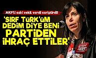 'Türk'üm Dedim Diye Partiden İhraç Ettiler'