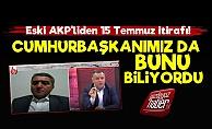 Eski AKP'liden Flaş 15 Temmuz İtirafı!