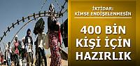 400 BİN KİŞİ İÇİN HAZIRLIK!