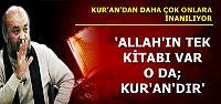 'ALLAH'IN TEK KİTABI VAR O DA; KUR'AN'