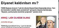 ARINÇ DA DİYANET KALDIRILSIN DEMİŞ...