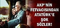 ATATÜRK'E SKANDAL SÖZLER...