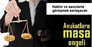 AVUKATLARA 'MASA' ENGELİ...