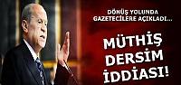BAHÇELİ'DEN MÜTHİŞ İDDİA!
