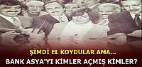 BAKIN BANK ASYA'YI KİMLER AÇMIŞ!