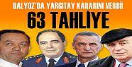 BALYOZ'DA 63 TAHLİYE...