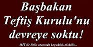 BAŞBAKAN TEFTİŞ KURULU'NU DEVREYE SOKTU!