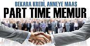 BEKARA KREDİ, ANNEYE MAAŞ.. PART TIME MEMUR!