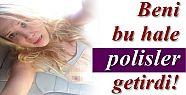 'BENİ BU HALE POLİSLER GETİRDİ'
