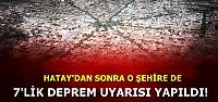 BİR KENTE DAHA 7'LİK DEPREM UYARISI!