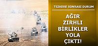 BİRLİKLER SINIRA SEVKEDİLİYOR!