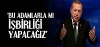 'BU ADAMLARLA MI İŞBİRLİĞİ YAPACAĞIZ'