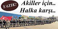 'BU AKİLLERİ SOKAKLARIMIZDA İSTEMİYORUZ'