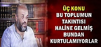 'BU ÜÇ ŞEY TAKINTI HALİNE GELMİŞ'