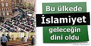 BU ÜLKEDE 'İSLAMİYET' GELECEĞİN DİNİ OLDU!
