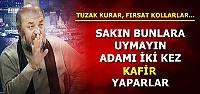 'BUNLAR ADAMI İKİ KERE KAFİR EDER'