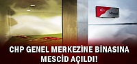 CHP GENEL MERKEZİNE 'MESCİD' AÇILDI!