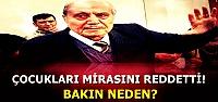 ÇOCUKLARI MİRASINI REDDETTİ!