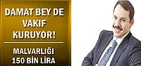 DAMAT BEY DE VAKIF İŞİNE EL ATTI...